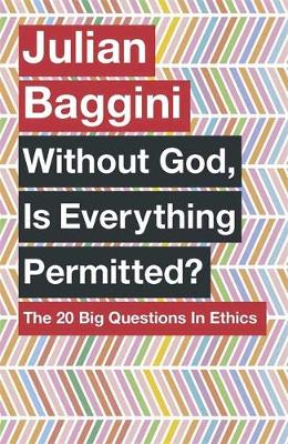 Picture of Without God, is Everything Permitted?: The 20 Big Questions in Ethics