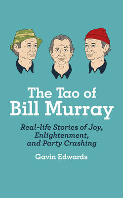 Picture of The Tao of Bill Murray: Real-Life Stories of Joy, Enlightenment, and Party Crashing