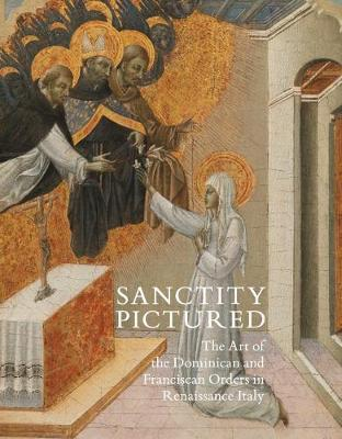 Picture of Sanctity Pictured: The Art of the Dominican and Franciscan Orders in Renaissance Italy