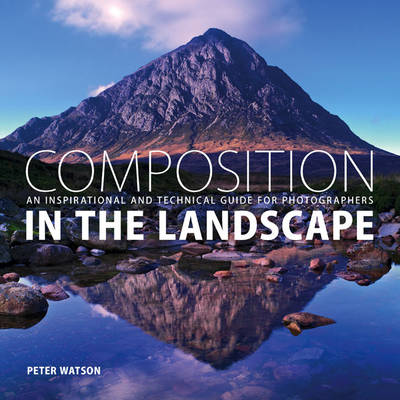 Picture of Composition in the Landscape: An Inspirational and Technical Guide for Landscape Photographers