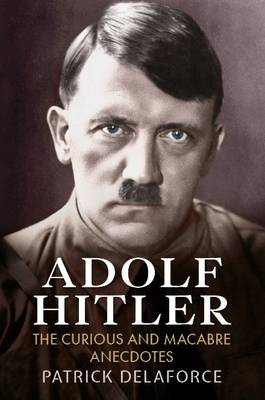 Picture of Adolf Hitler: The Curious and Macabre Anecdotes