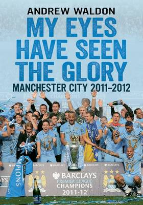 Picture of My Eyes Have Seen the Glory: Manchester City 2011-2012