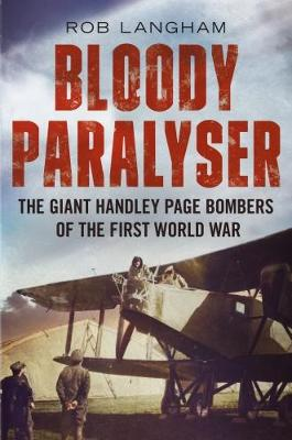 Picture of Bloody Paralyser: The Giant Handley Page Bombers of the First World War