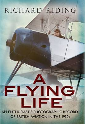 Picture of A Flying Life: An Enthusiast's Photographic Record of British Aviation in the 1930s