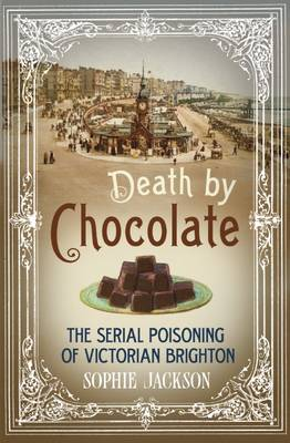 Picture of Death by Chocolate: The Serial Poisoning of Victorian Brighton
