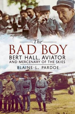Picture of The Bad Boy: Bert Hall, Aviator and Mercenary of the Skies