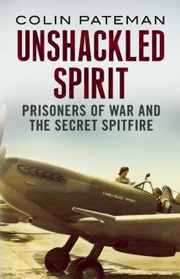 Picture of Unshackled Spirit:: The Secret Purchase of a Spitfire by RAF Prisoners of War