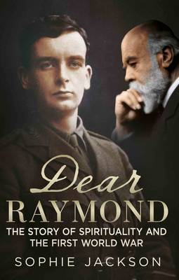 Picture of Dear Raymond: The Story of Sir Oliver Lodge, Life After Death, and Spirituality During the Great War