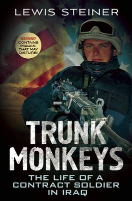 Picture of Trunk Monkeys: The Life of a Contract Soldier in Iraq