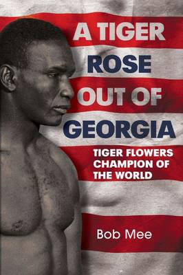 Picture of A Tiger Rose Out of Georgia: Tiger Flowers - Champion of the World