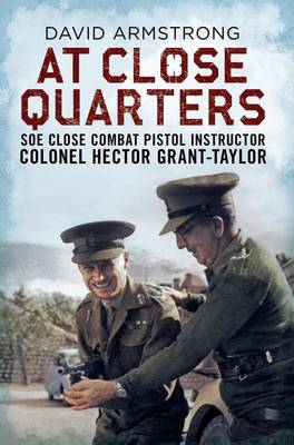Picture of At Close Quarters: SOE Close Combat Pistol Instructor Colonel Hector Grant-Taylor