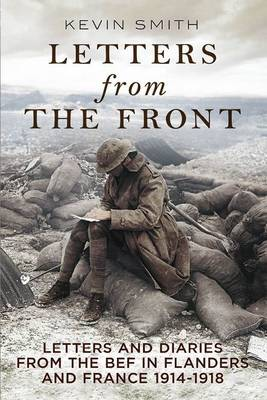Picture of Letters From the Front: Letters and Diaries from the BEF in Flanders and France, 1914-1918.