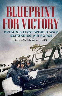 Picture of Blueprint for Victory: Britain's First World War Blitzkrieg Air Force