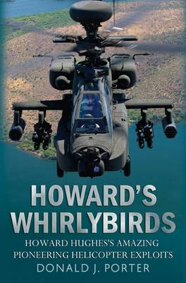 Picture of Howard's Whirlybirds: Howard Hughes' Amazing Pioneering Helicopter Exploits