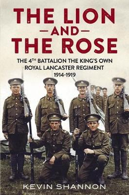 Picture of The Lion and the Rose: The 4th Battalion the King's Own Royal Lancaster Regiment 1914-1919: Part 1