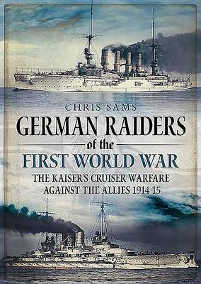Picture of German Raiders of the First World War: Kaiserliche Marine Cruisers and the Epic Chases