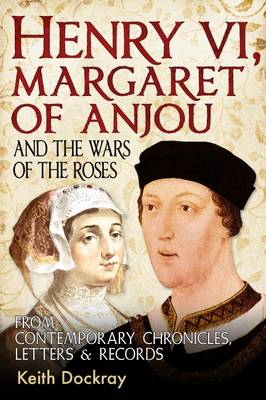 Picture of Henry VI, Margaret of Anjou and the Wars of the Roses: From Contemporary Chronicles, Letters and Records