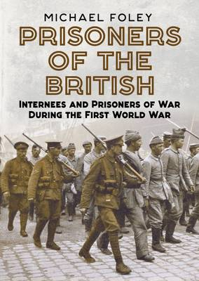 Picture of Prisoners of the British: Internees and Prisoners of War During the First World War
