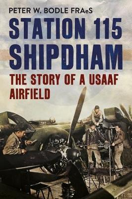 Picture of Station 115 Shipdham: The Story of a USAAF Airfield