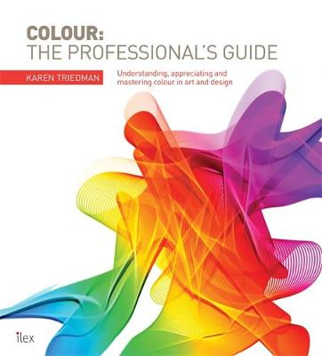 Picture of Colour: The Professional's Guide: Understanding and Mastering Colour in Art, Design and Culture