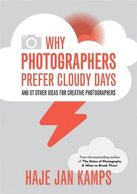 Picture of Why Photographers Prefer Cloudy Days (and 67 Other Photo Tips): Surprising and Inspiring Tips for Photographers