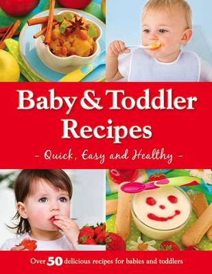 Picture of Baby and Toddler Recipes: Quick, Easy and Healthy!