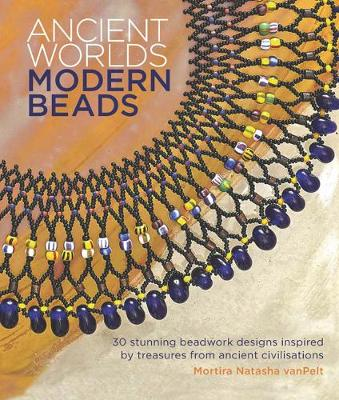 Picture of Ancient Worlds, Modern Beads: 30 Stunning Beadwork Designs Inspired by Treasures from Ancient Civilisations