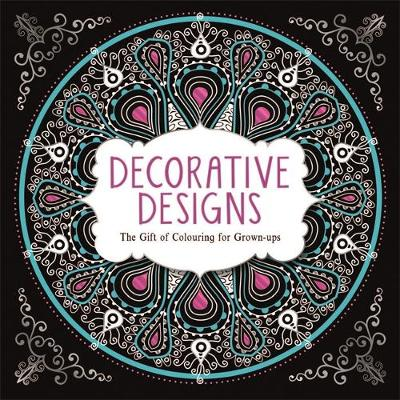 Picture of Decorative Designs: The Gift of Colouring for Grown-Ups