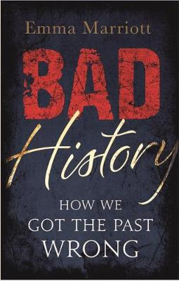 Picture of Bad History: How We Got the Past Wrong