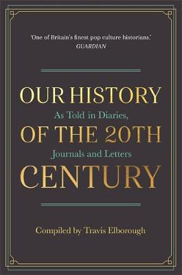 Picture of Our History of the 20th Century: As Told in Diaries, Journals and Letters