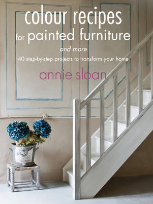 Picture of Colour Recipes for Painted Furniture and More: 40 Step-by-Step Projects to Transform Your Home