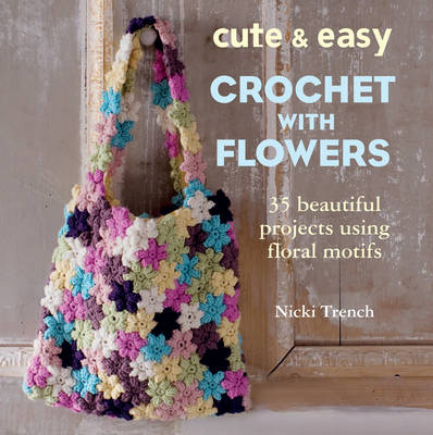 Picture of Cute & Easy Crochet with Flowers: 35 Beautiful Projects Using Floral Motifs