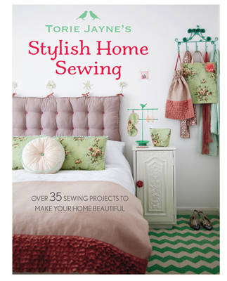 Picture of Torie Jayne's Stylish Home Sewing: Over 35 Sewing Projects to Make Your Home Beautiful