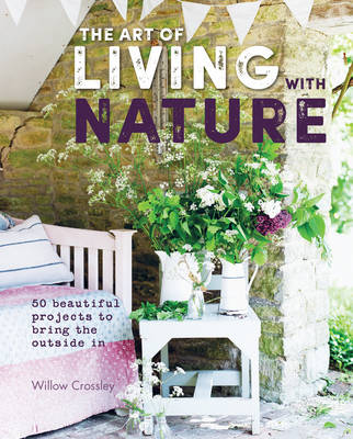 Picture of The Art of Living with Nature: 50 Beautiful Projects to Bring the Outside in