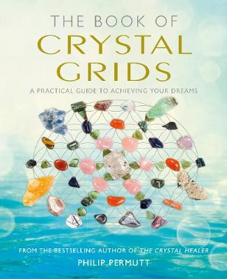 Picture of The Book of Crystal Grids: A Practical Guide to Achieving Your Dreams