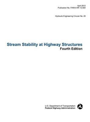 Picture of Stream Stability at Highway Structures (Fourth Edition). Hydraulic Engineering Circular No. 20. Publication No. Fhwa-Hif-12-004