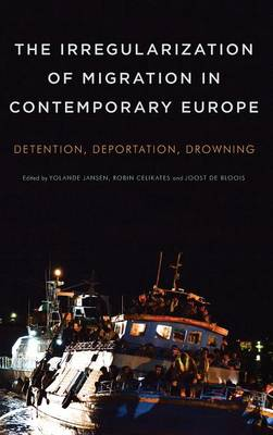 Picture of The Irregularization of Migration in Contemporary Europe: Detention, Deportation, Drowning