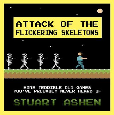 Picture of Attack of the Flickering Skeletons: More Terrible Old Games You've Probably Never Heard Of