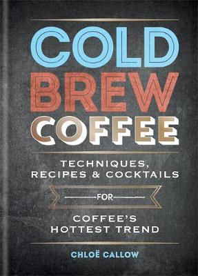 Picture of Cold Brew Coffee: Techniques, Recipes & Cocktails for Coffee's Hottest Trend