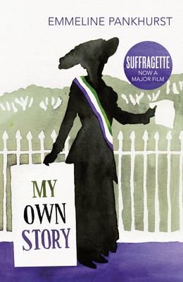 Picture of My Own Story: Inspiration for the Major Motion Picture Suffragette