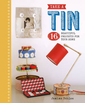 Picture of Take a Tin: 16 Beautiful Projects for Your Home