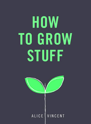 Picture of How to Grow Stuff: Easy, No-Stress Gardening for Beginners