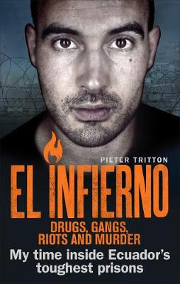 Picture of El Infierno: Drugs, Gangs, Riots and Murder: My Time Inside Ecuador's Toughest Prisons
