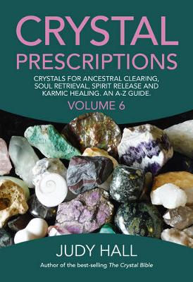 Picture of Crystal Prescriptions: Crystals for Ancestral Clearing, Soul Retrieval, Spirit Release and Karmic Healing. An AZ Guide: Volume 6