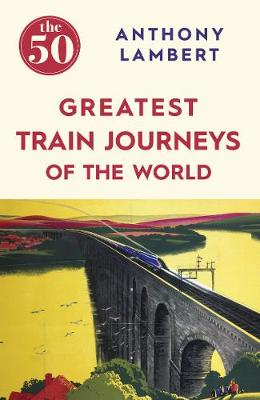 Picture of The 50 Greatest Train Journeys of the World