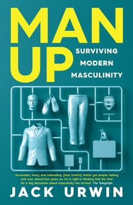 Picture of Man Up: Surviving Modern Masculinity