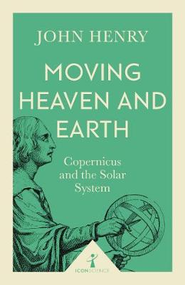 Picture of Moving Heaven and Earth (Icon Science): Copernicus and the Solar System