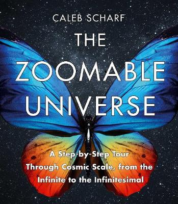 Picture of The Zoomable Universe: A Step-by-Step Tour Through Cosmic Scale, from the Infinite to the Infinitesimal