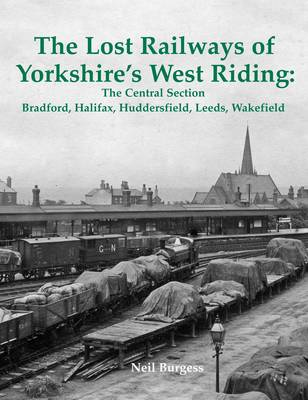 Picture of The Lost Railways of Yorkshire's West Riding: The Central Section Bradford, Halifax, Huddersfield, Leeds, Wakefield