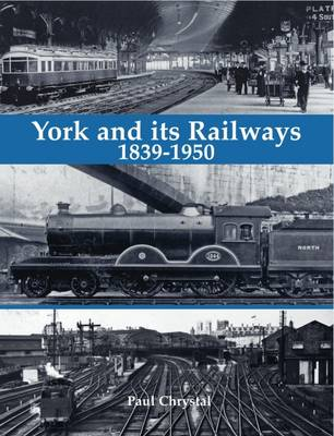 Picture of York and its Railways - 1839-1950